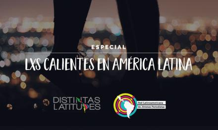 "Especial ""Lxs calientes en América Latina"""